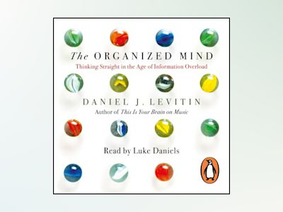 Ljudbok The Organized Mind: Thinking Straight in the Age of Information Overload