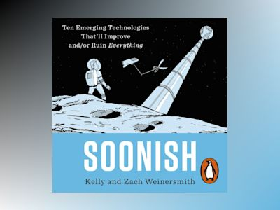 Ljudboken Soonish: Ten Emerging Technologies That Will Improve and/or Ruin Everything