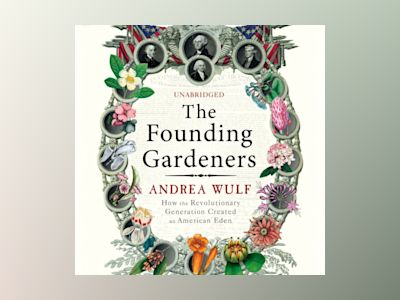 Ljudboken The Founding Gardeners: How the Revolutionary Generation created an American Eden