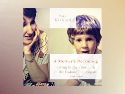 Ljudboken A Mother's Reckoning: Living in the aftermath of the Columbine tragedy