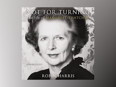Ljudboken Not for Turning: The Life of Margaret Thatcher