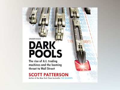 Ljudboken Dark Pools: The rise of A.I. trading machines and the looming threat to Wall Street