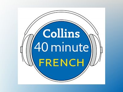 Ljudbok French in 40 Minutes: Learn to speak French in minutes with Collins
