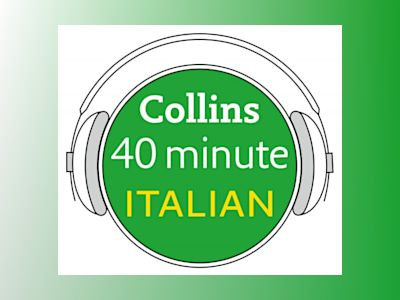 Ljudbok Italian in 40 Minutes: Learn to speak Italian in minutes with Collins