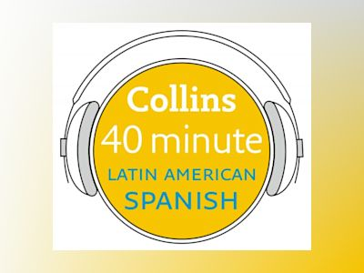 Ljudbok Latin American Spanish in 40 Minutes: Learn to speak Latin American Spanish in minutes with Collins