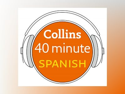 Ljudboken Spanish in 40 Minutes: Learn to speak Spanish in minutes with Collins