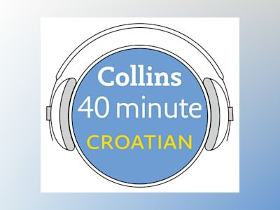 Ljudbok Croatian in 40 Minutes: Learn to speak Croatian in minutes with Collins