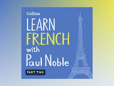 Learn French with Paul Noble – Part 2: French made easy with your bestselling personal language coach
