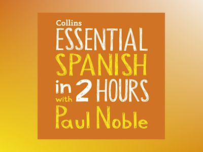 Ljudbok Essential Spanish in 2 hours with Paul Noble: Your key to language success with the bestselling language coach