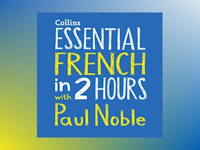 Ljudbok Essential French in 2 hours with Paul Noble: Your key to language success with the bestselling language coach