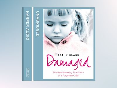 Ljudbok Damaged: The Heartbreaking True Story of a Forgotten Child