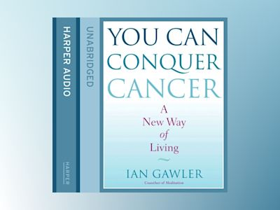 Ljudboken You Can Conquer Cancer: The ground-breaking self-help manual including nutrition, meditation and lifestyle management techniques