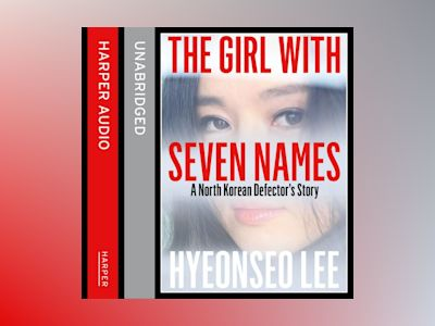 Ljudbok The Girl with Seven Names: A North Korean Defector's Story