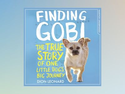 Ljudbok Finding Gobi (Younger Readers edition): The true story of one little dog's big journey