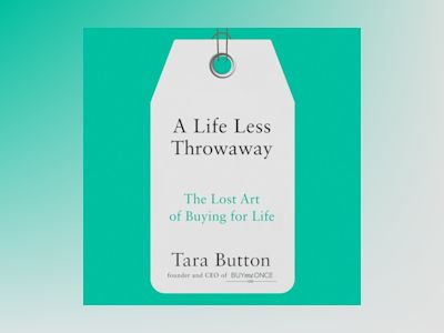 Ljudboken A Life Less Throwaway: The lost art of buying for life