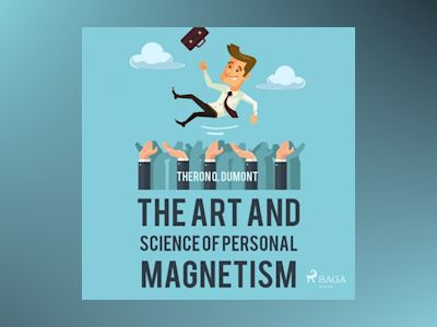 Ljudbok The Art and Science of Personal Magnetism