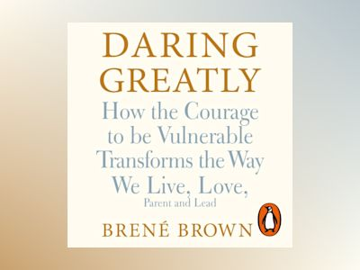 Ljudbok Daring Greatly: How the Courage to Be Vulnerable Transforms the Way We Live, Love, Parent, and Lead