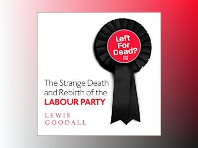 Ljudboken Left for Dead?: The Strange Death and Rebirth of the Labour Party