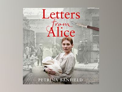 Ljudboken Letters from Alice: A tale of hardship and hope. A search for the truth.