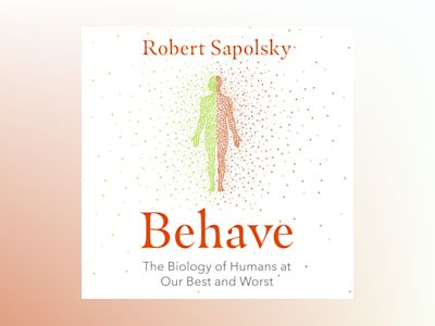 Ljudboken Behave: The Biology of Humans at Our Best and Worst