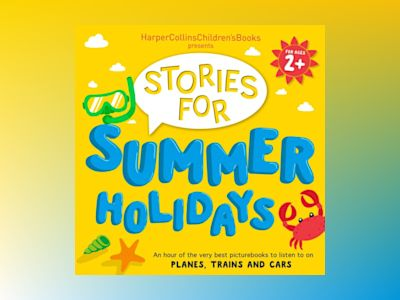 Ljudbok HarperCollins Children's Books Presents: Stories for Summer Holidays for age 2+: An hour of fun to listen to on planes, trains and cars