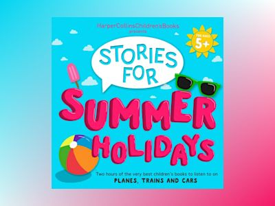 Ljudbok HarperCollins Children's Books Presents: Stories for Summer Holidays for age 5+: Two hours of fun to listen to on planes, trains and cars