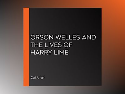 Ljudboken Orson Welles and the Lives of Harry Lime
