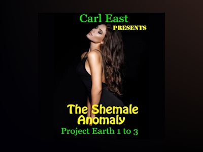 Ljudbok The Shemale Anomaly - Project Earth 1 to 3