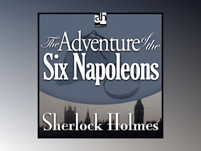 Ljudbok The Adventure of the Six Napoleons: A Sherlock Holmes Mystery