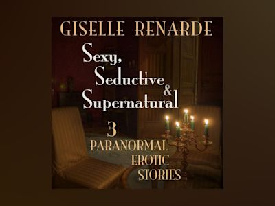 Ljudbok Sexy, Seductive and Supernatural: 3 Paranormal Erotic Stories