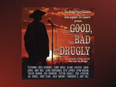 Ljudbok The Good, the Bad and the Drugly: A Comedy Album About the War on Drugs