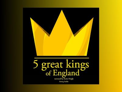 Ljudbok 5 Great Kings of England