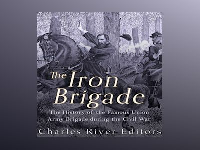Ljudbok The Iron Brigade: The History of the Famous Union Army Brigade During the Civil War