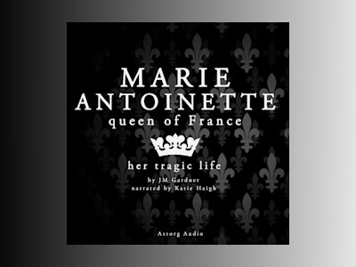 Ljudbok Marie Antoinette, Queen of France: History of France