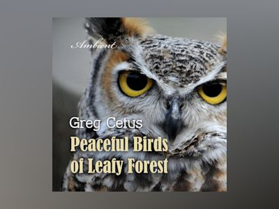 Ljudbok Peaceful Birds of Leafy Forest: Ambient Sounds for Relaxation and Focus
