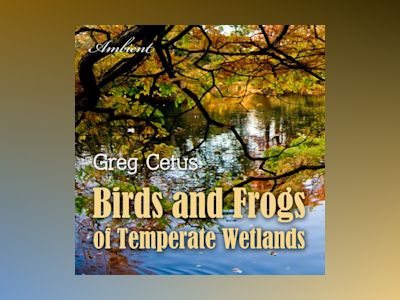 Ljudbok Birds and Frogs of Temperate Wetlands: Atmospheric Audio for Productivity and Focus