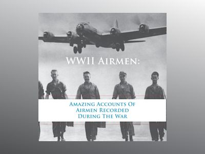 Ljudbok WWII Airmen: Amazing Accounts of Airmen Recorded During the War