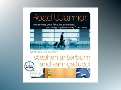 Ljudbok Road Warrior: How to Keep Your Faith, Relationships, and Integrity When Away from Home