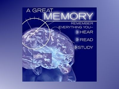 Ljudboken A Great Memory: Remember Everything You Hear, Read, and Study