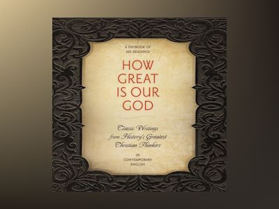 Ljudbok How Great Is Our God: Classic Writings from History's Greatest Christian Thinkers in Contemporary Language