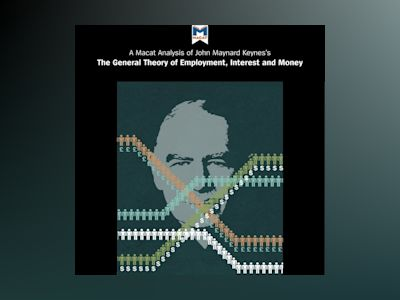 Ljudbok A Macat Analysis of John Maynard Keynes's The General Theory of Employment, Interest and Money