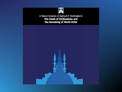 Ljudboken A Macat Analysis of Samuel P. Huntington's The Clash of Civilizations and the Remaking of World Order