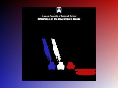 Ljudboken A Macat Analysis of Edmund Burke's Reflections on the Revolution in France