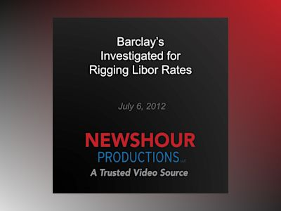 Ljudbok Barclay's Investigated for Rigging Libor Rates