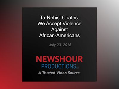 Ljudbok Ta-Nehisi Coates: We Accept Violence Against African-Americans as Normal