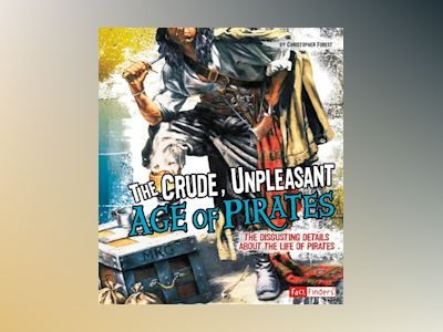 Ljudbok The Crude, Unpleasant Age of Pirates: The Disgusting Details About the Life of Pirates