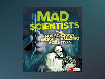 Ljudbok Mad Scientists: The Not-So-Crazy Work of Amazing Scientists