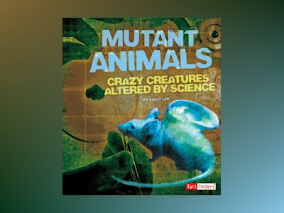 Ljudbok Mutant Animals: Crazy Creatures Altered by Science
