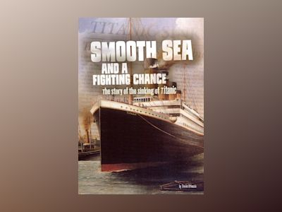Ljudbok Smooth Sea and a Fighting Chance: The Story of the Sinking of Titanic