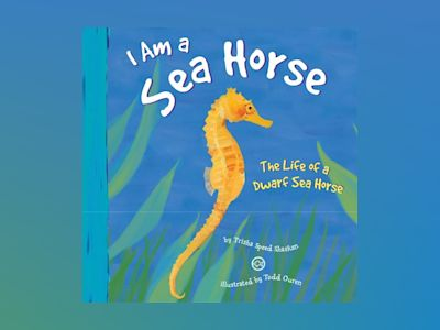 Ljudboken I Am a Sea Horse: The Life of a Dwarf Sea Horse